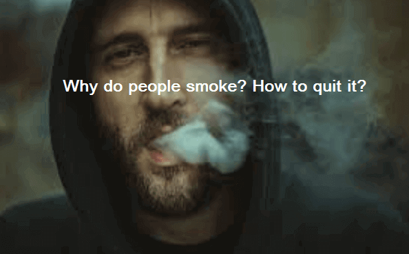 Five reasons why do people smoke and How to quit smoking